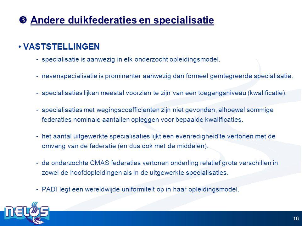 Andere duikfederaties en specialisatie VASTSTELLINGEN -specialisatie is aanwezig in elk onderzocht opleidingsmodel. -nevenspecialisatie is prominent