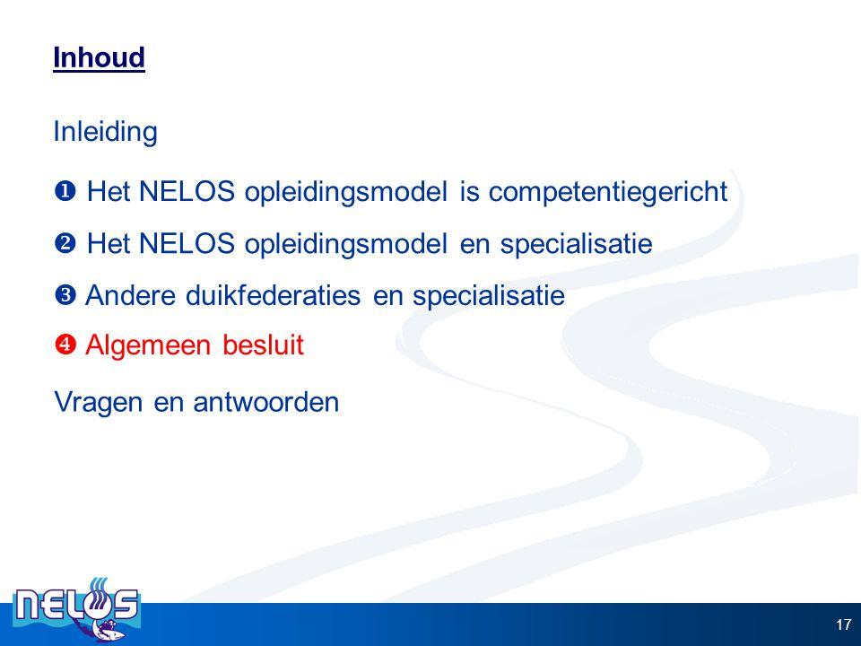 17 Inhoud  Het NELOS opleidingsmodel is competentiegericht  Het NELOS opleidingsmodel en specialisatie  Andere duikfederaties en specialisatie Inle