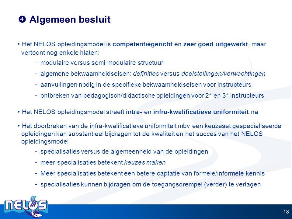  Algemeen besluit Het NELOS opleidingsmodel is competentiegericht en zeer goed uitgewerkt, maar vertoont nog enkele hiaten: -modulaire versus semi-mo