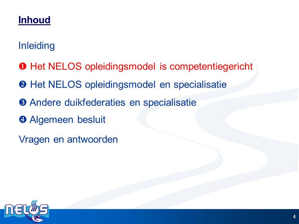 4 Inhoud  Het NELOS opleidingsmodel is competentiegericht  Het NELOS opleidingsmodel en specialisatie  Andere duikfederaties en specialisatie Inlei
