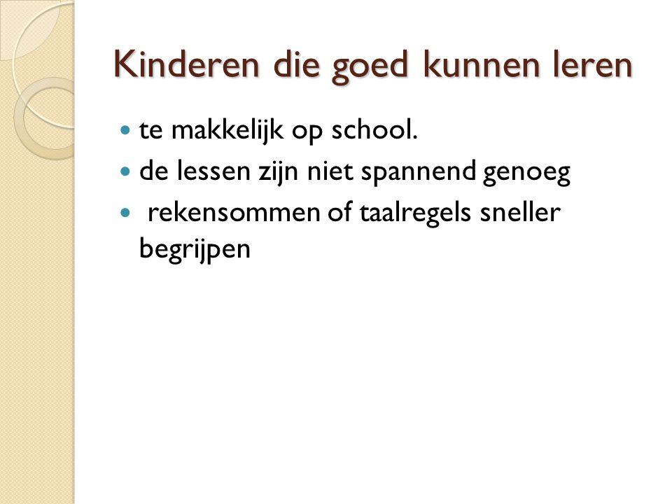 Kinderen die goed kunnen leren te makkelijk op school. de lessen zijn niet spannend genoeg rekensommen of taalregels sneller begrijpen