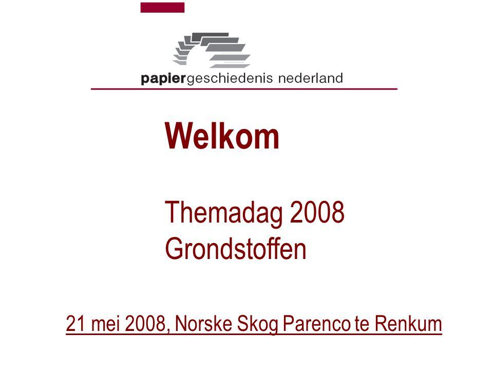 Welkom Themadag 2008 Grondstoffen 21 mei 2008, Norske Skog Parenco te Renkum