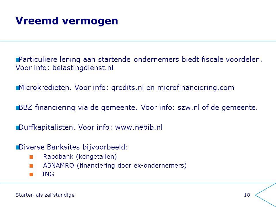 Starten als zelfstandige18 Vreemd vermogen Particuliere lening aan startende ondernemers biedt fiscale voordelen. Voor info: belastingdienst.nl Microk