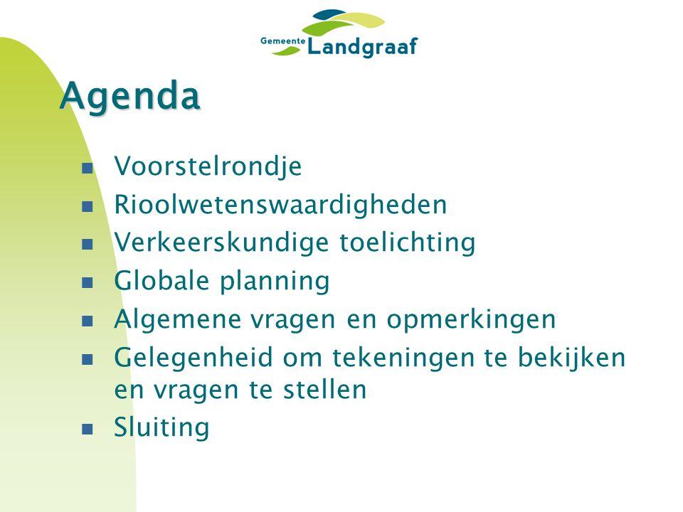 Agenda Voorstelrondje Rioolwetenswaardigheden Verkeerskundige toelichting Globale planning Algemene vragen en opmerkingen Gelegenheid om tekeningen te bekijken en vragen te stellen Sluiting