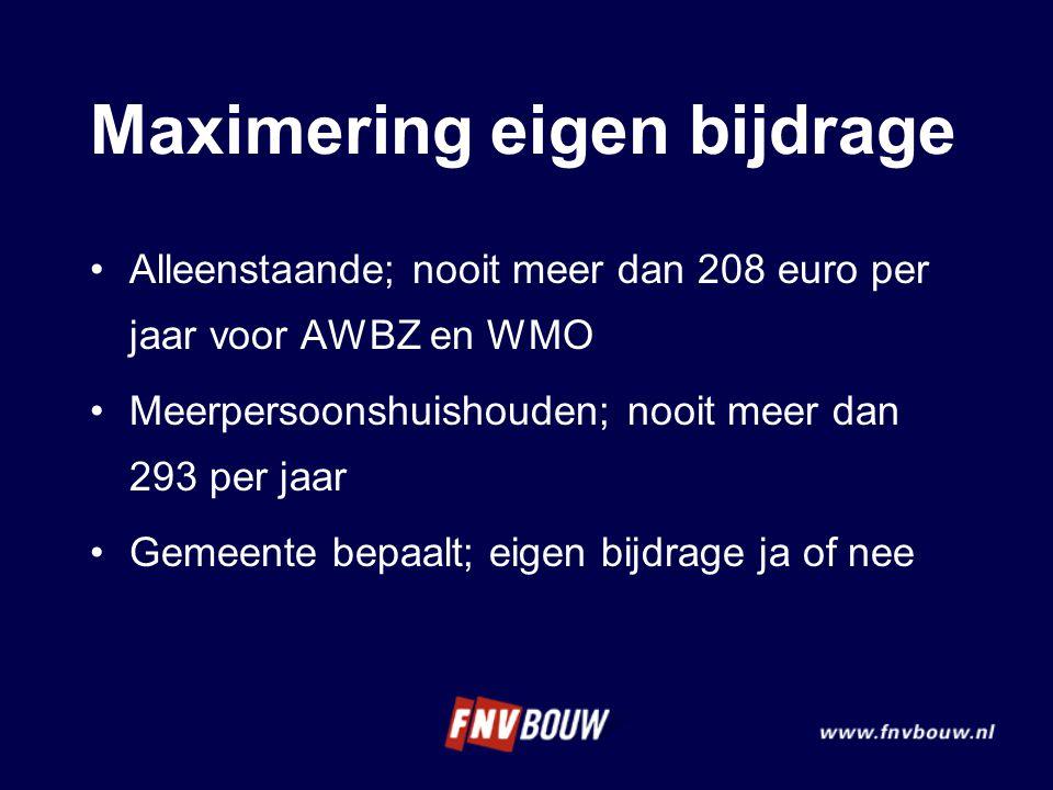 Maximering eigen bijdrage Alleenstaande; nooit meer dan 208 euro per jaar voor AWBZ en WMO Meerpersoonshuishouden; nooit meer dan 293 per jaar Gemeent