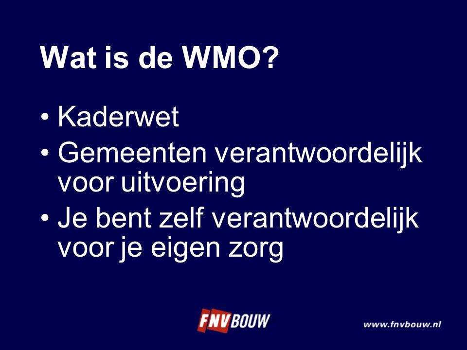 Wat is de WMO? Kaderwet Gemeenten verantwoordelijk voor uitvoering Je bent zelf verantwoordelijk voor je eigen zorg