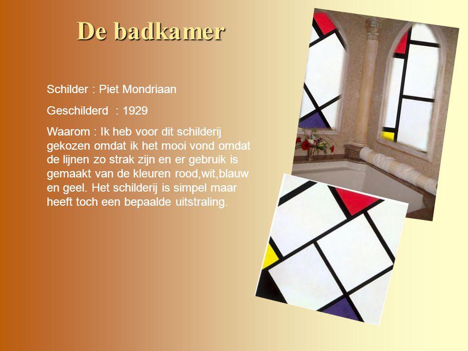 De badkamer Schilder : Piet Mondriaan Geschilderd : 1929 Waarom : Ik heb voor dit schilderij gekozen omdat ik het mooi vond omdat de lijnen zo strak zijn en er gebruik is gemaakt van de kleuren rood,wit,blauw en geel.