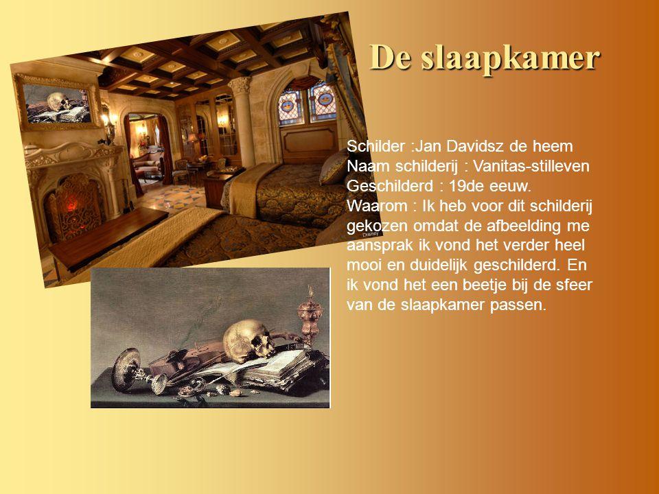 De slaapkamer De slaapkamer Schilder :Jan Davidsz de heem Naam schilderij : Vanitas-stilleven Geschilderd : 19de eeuw. Waarom : Ik heb voor dit schild