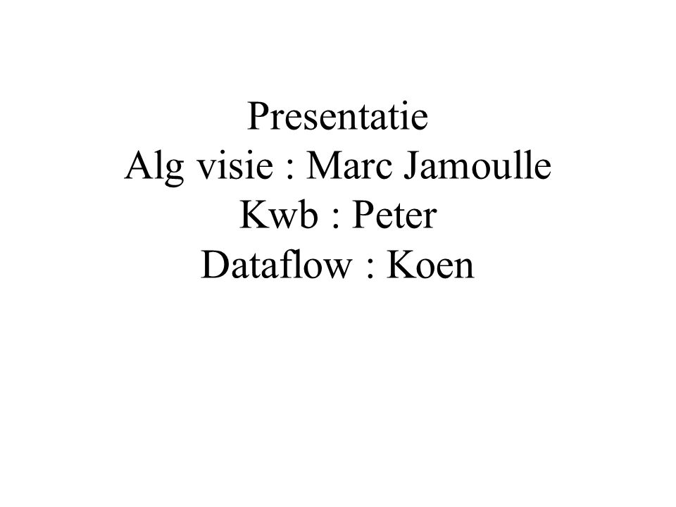 Presentatie Alg visie : Marc Jamoulle Kwb : Peter Dataflow : Koen