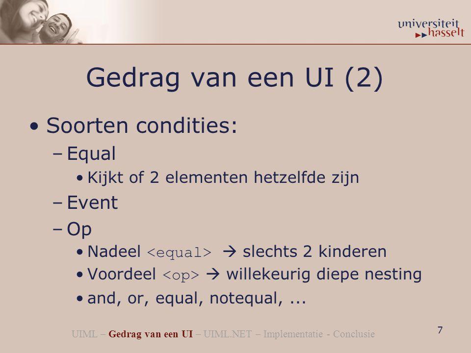 Gedrag van een UI (2) Soorten condities: –Equal Kijkt of 2 elementen hetzelfde zijn –Event –Op Nadeel  slechts 2 kinderen Voordeel  willekeurig diepe nesting and, or, equal, notequal,...