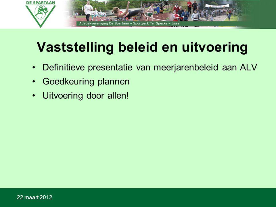 Vaststelling beleid en uitvoering Definitieve presentatie van meerjarenbeleid aan ALV Goedkeuring plannen Uitvoering door allen!