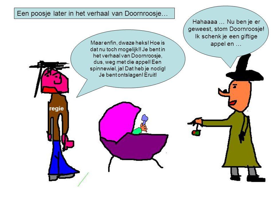 Een poosje later in het verhaal van Doornroosje… Hahaaaa … Nu ben je er geweest, stom Doornroosje.