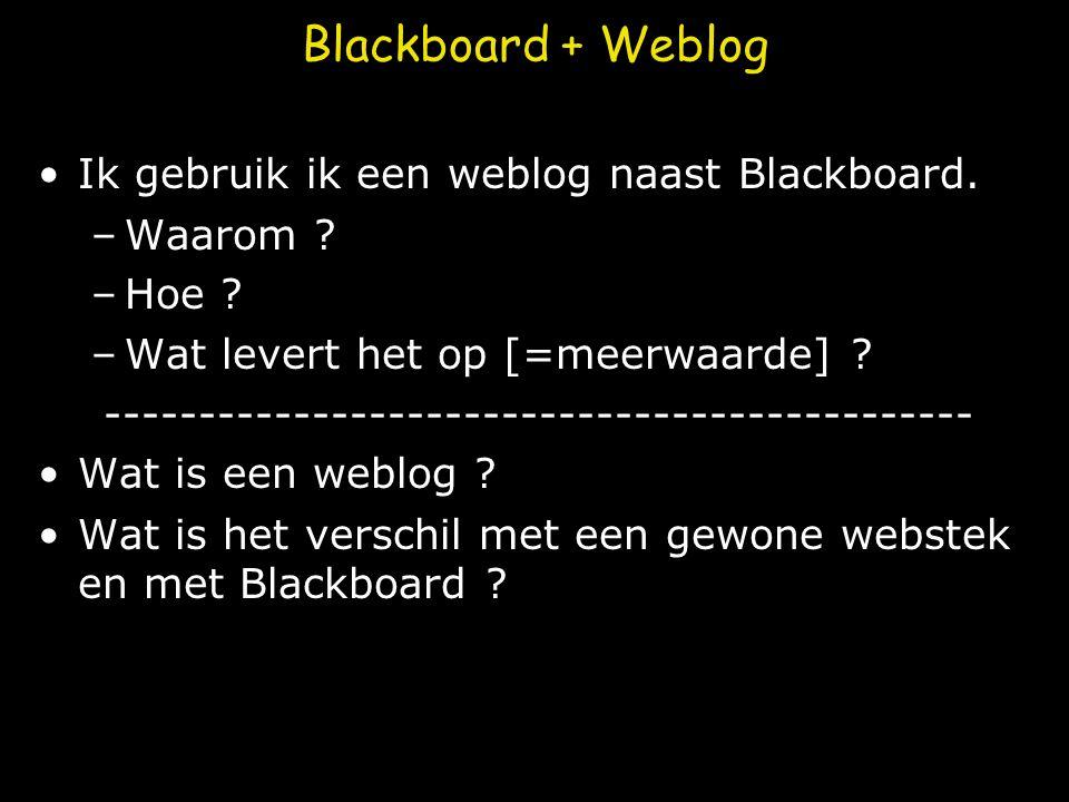Blackboard + Weblog Ik gebruik ik een weblog naast Blackboard.
