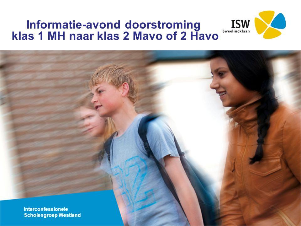 Interconfessionele Scholengroep Westland Informatie-avond doorstroming klas 1 MH naar klas 2 Mavo of 2 Havo