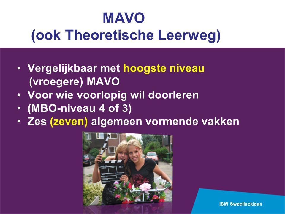 ISW Sweelincklaan MAVO (ook Theoretische Leerweg) Vergelijkbaar met hoogste niveau (vroegere) MAVO Voor wie voorlopig wil doorleren (MBO-niveau 4 of 3) Zes (zeven) algemeen vormende vakken