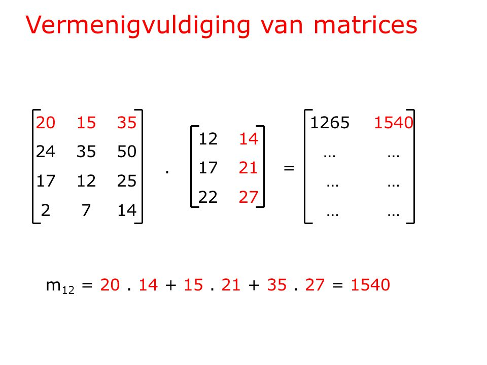 Vermenigvuldiging van matrices 201535 243550 171225 2714 1214.1721= 2227 1265 1540 … … … m 12 = 20.