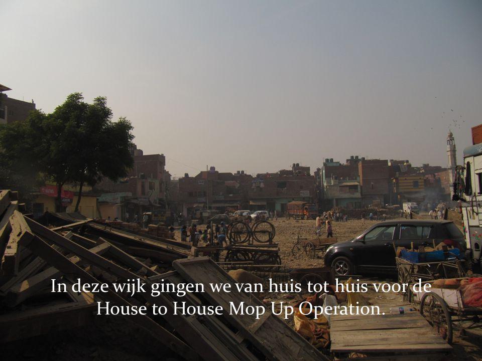 In deze wijk gingen we van huis tot huis voor de House to House Mop Up Operation.