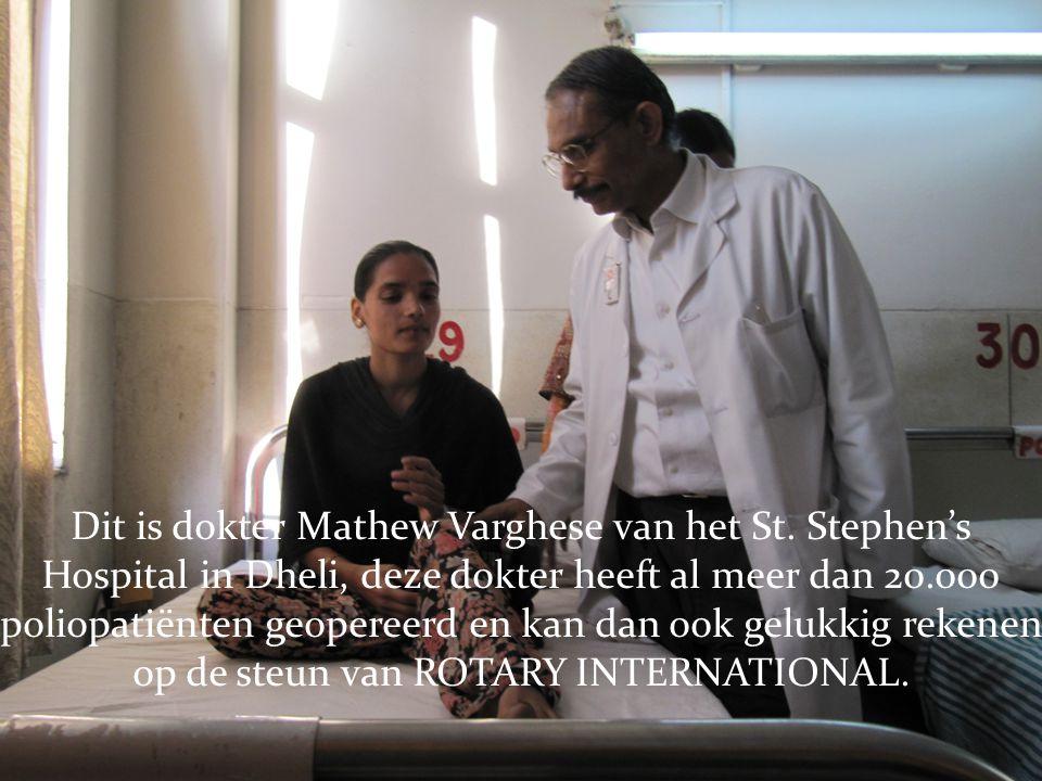 Dit is dokter Mathew Varghese van het St. Stephen's Hospital in Dheli, deze dokter heeft al meer dan 20.000 poliopatiënten geopereerd en kan dan ook g