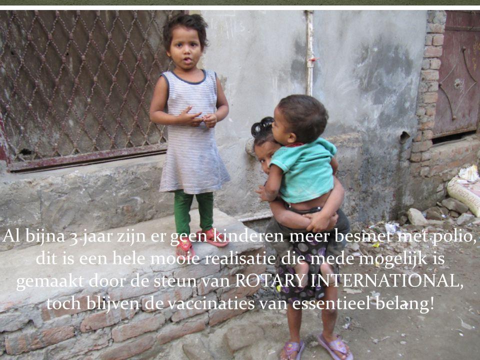 Al bijna 3 jaar zijn er geen kinderen meer besmet met polio, dit is een hele mooie realisatie die mede mogelijk is gemaakt door de steun van ROTARY INTERNATIONAL, toch blijven de vaccinaties van essentieel belang!