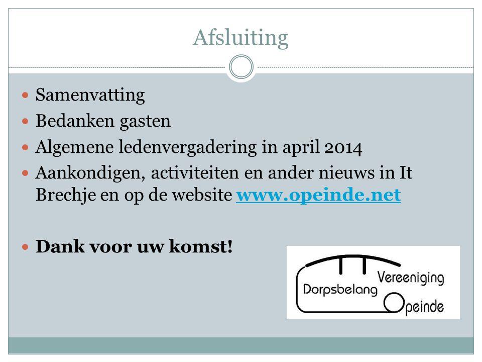Afsluiting Samenvatting Bedanken gasten Algemene ledenvergadering in april 2014 Aankondigen, activiteiten en ander nieuws in It Brechje en op de websi