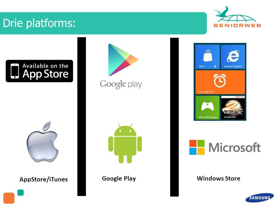 AppStore/iTunes Google PlayWindows Store Drie platforms:
