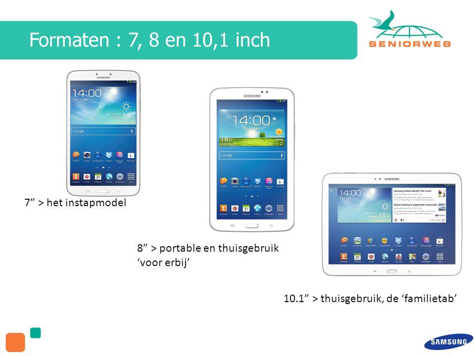 Formaten : 7, 8 en 10,1 inch 7 > het instapmodel 8 > portable en thuisgebruik 'voor erbij' 10.1 > thuisgebruik, de 'familietab'