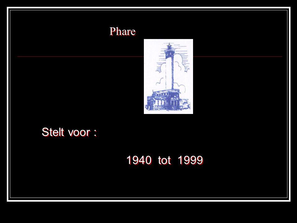 Phare Phare Stelt voor : Stelt voor : 1940 tot 1999 1940 tot 1999