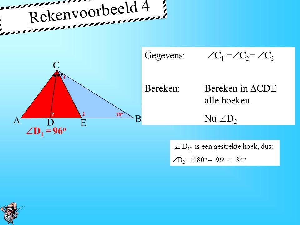 Oplossing: In ΔADC:  A +  C 1 = 84 o  D 1 = 180 o – 84 o  D 1 = 96 o Gegevens:  C 1 =  C 2 =  C 3 Bereken:Bereken in ΔCDE alle hoeken.
