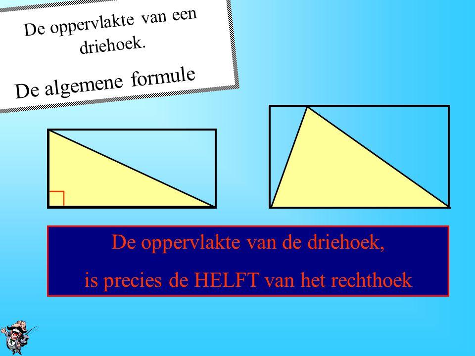 De oppervlakte van de GELE driehoek = De oppervlakte van de WITTE driehoek De oppervlakte van een driehoek.