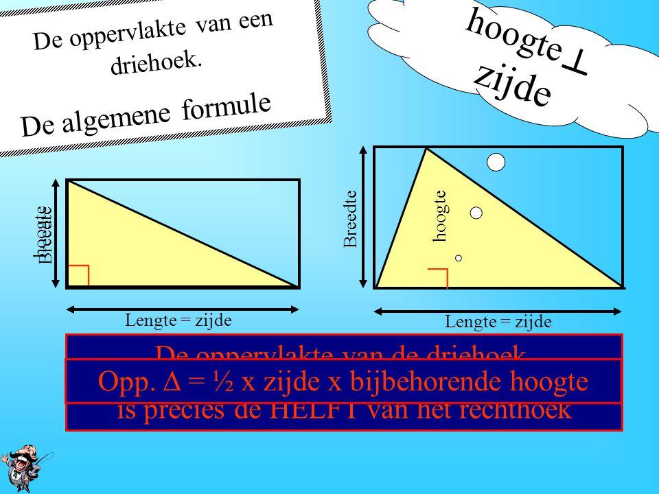De oppervlakte van de driehoek, is precies de HELFT van het rechthoek De oppervlakte van een driehoek. De algemene formule ∟