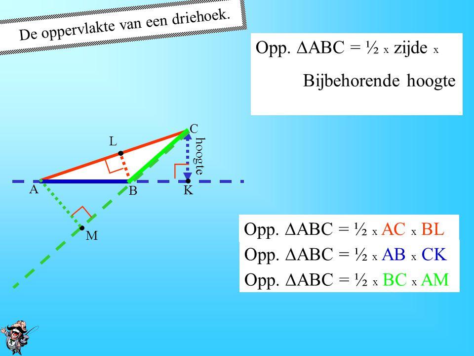 De oppervlakte van een driehoek. A B C P Q R ∟ ∟ ∟ Opp.  ABC = ½ x AB x CQ Opp.  ABC = ½ x zijde x Bijbehorende hoogte Opp.  ABC = ½ x AC x BP Opp.