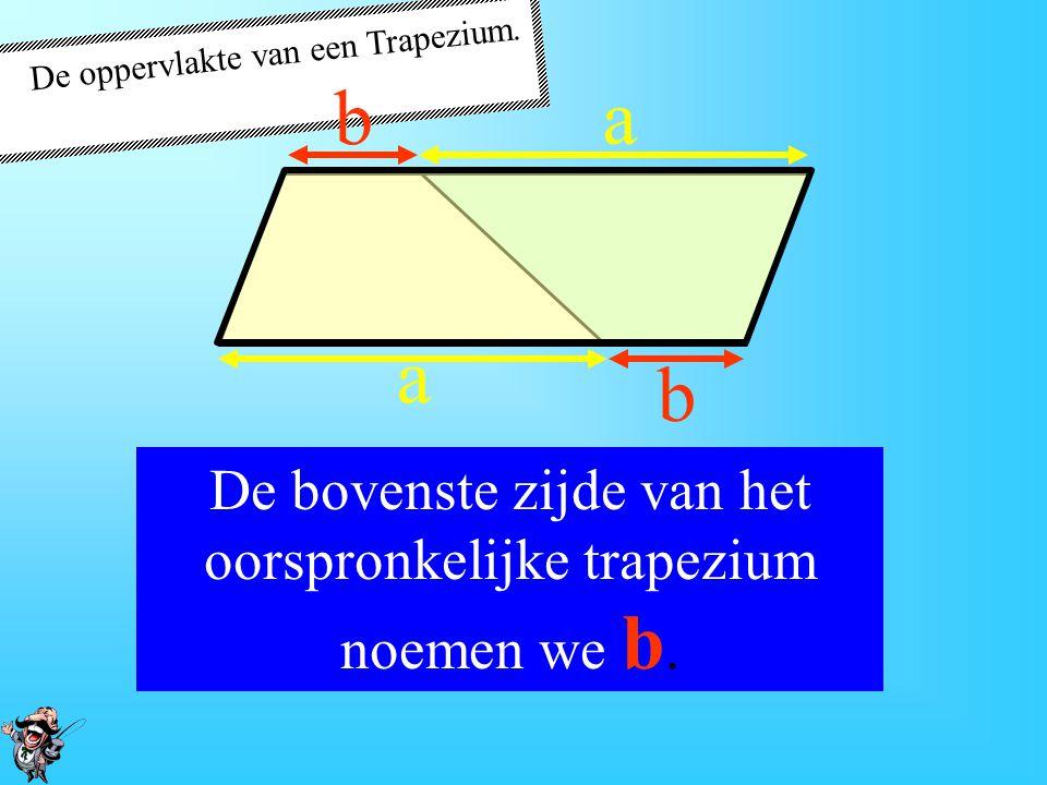 De oppervlakte van een Trapezium.De onderste zijde van het oorspronkelijke trapezium noemen we a.