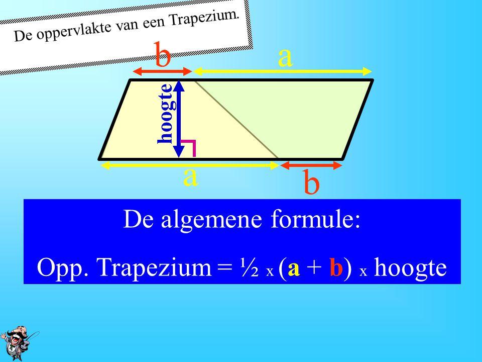 De oppervlakte van een Trapezium. a a b b hoogte De opp. van het trapezium is de helft van de oppervlakte van het parallellogram Opp. Parallellogram =