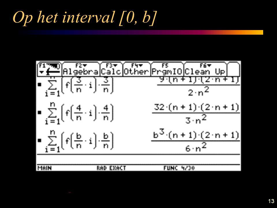 13 Op het interval [0, b] We bouwen opnieuw verder op het voorgaande en vervangen in de computerformule voor de som de 4 door een b. We verkrijgen: De