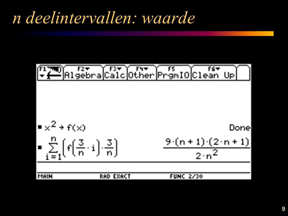 9 n deelintervallen: waarde De benaderende oppervlakte opp(n) kan algebraïsch berekend worden; wij maken gebruik van een computerprogramma. We vinden: