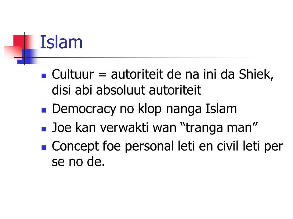 Islam Cultuur = autoriteit de na ini da Shiek, disi abi absoluut autoriteit Democracy no klop nanga Islam Joe kan verwakti wan tranga man Concept foe personal leti en civil leti per se no de.