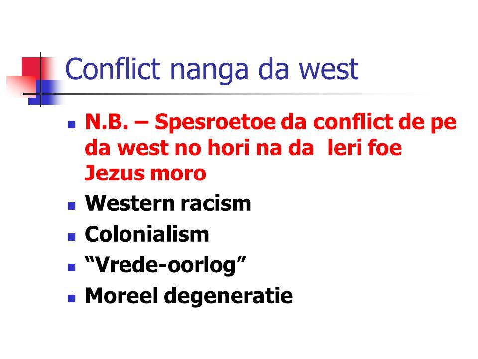 """Conflict nanga da west N.B. – Spesroetoe da conflict de pe da west no hori na da leri foe Jezus moro Western racism Colonialism """"Vrede-oorlog"""" Moreel"""
