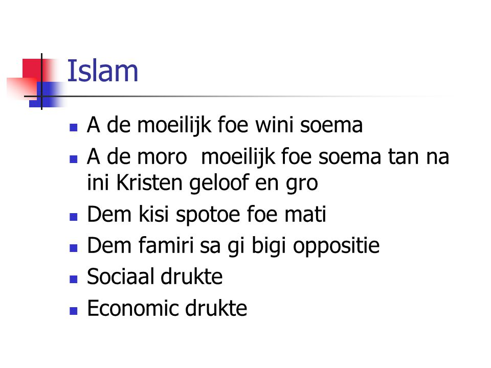 Islam A de moeilijk foe wini soema A de moro moeilijk foe soema tan na ini Kristen geloof en gro Dem kisi spotoe foe mati Dem famiri sa gi bigi opposi