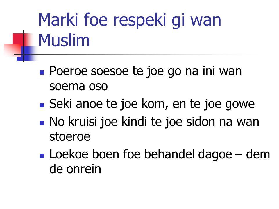 Marki foe respeki gi wan Muslim Poeroe soesoe te joe go na ini wan soema oso Seki anoe te joe kom, en te joe gowe No kruisi joe kindi te joe sidon na wan stoeroe Loekoe boen foe behandel dagoe – dem de onrein