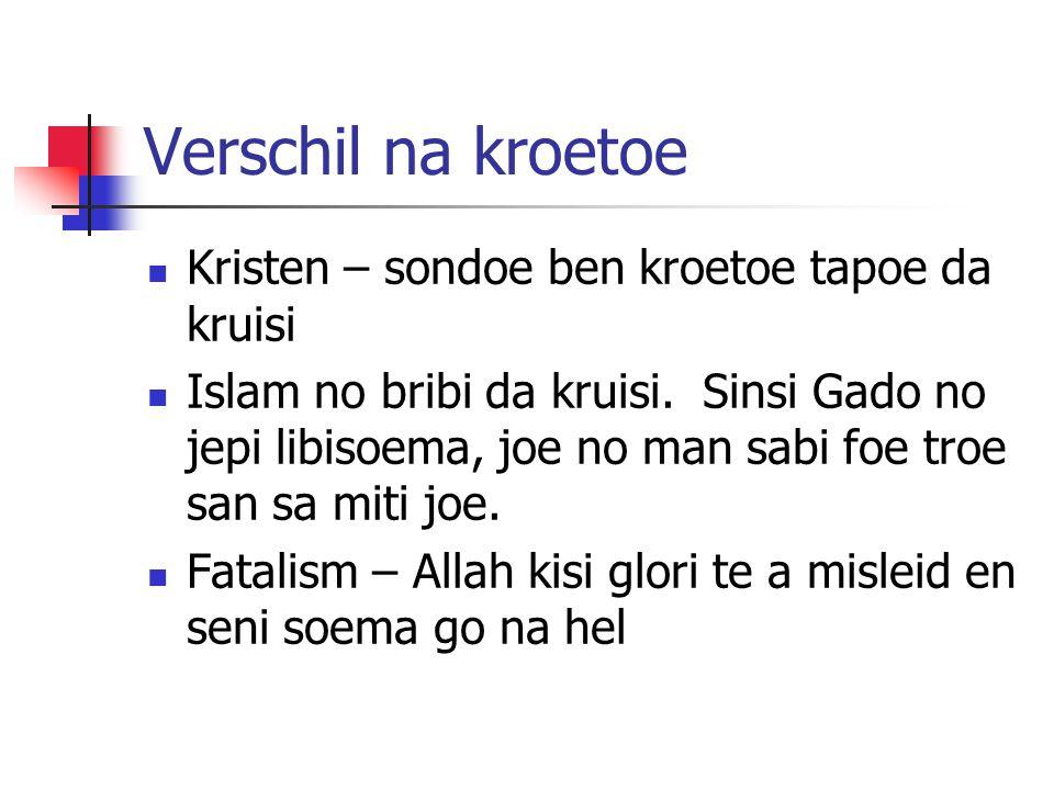 Verschil na kroetoe Kristen – sondoe ben kroetoe tapoe da kruisi Islam no bribi da kruisi. Sinsi Gado no jepi libisoema, joe no man sabi foe troe san
