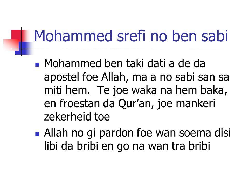 Mohammed srefi no ben sabi Mohammed ben taki dati a de da apostel foe Allah, ma a no sabi san sa miti hem. Te joe waka na hem baka, en froestan da Qur