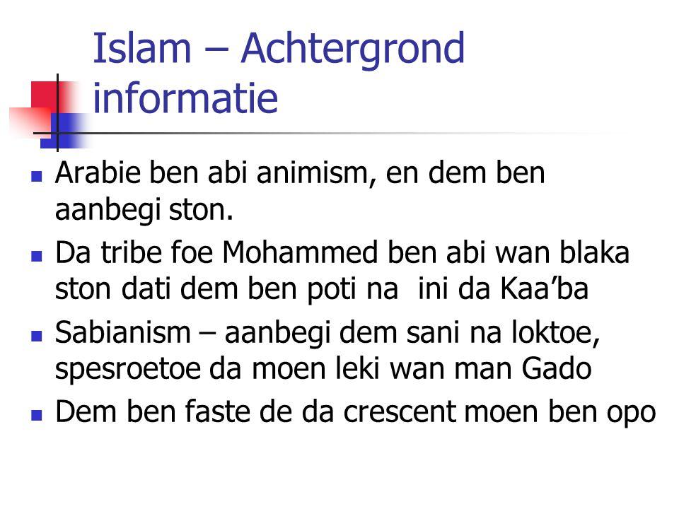 Islam – Achtergrond informatie Arabie ben abi animism, en dem ben aanbegi ston. Da tribe foe Mohammed ben abi wan blaka ston dati dem ben poti na ini