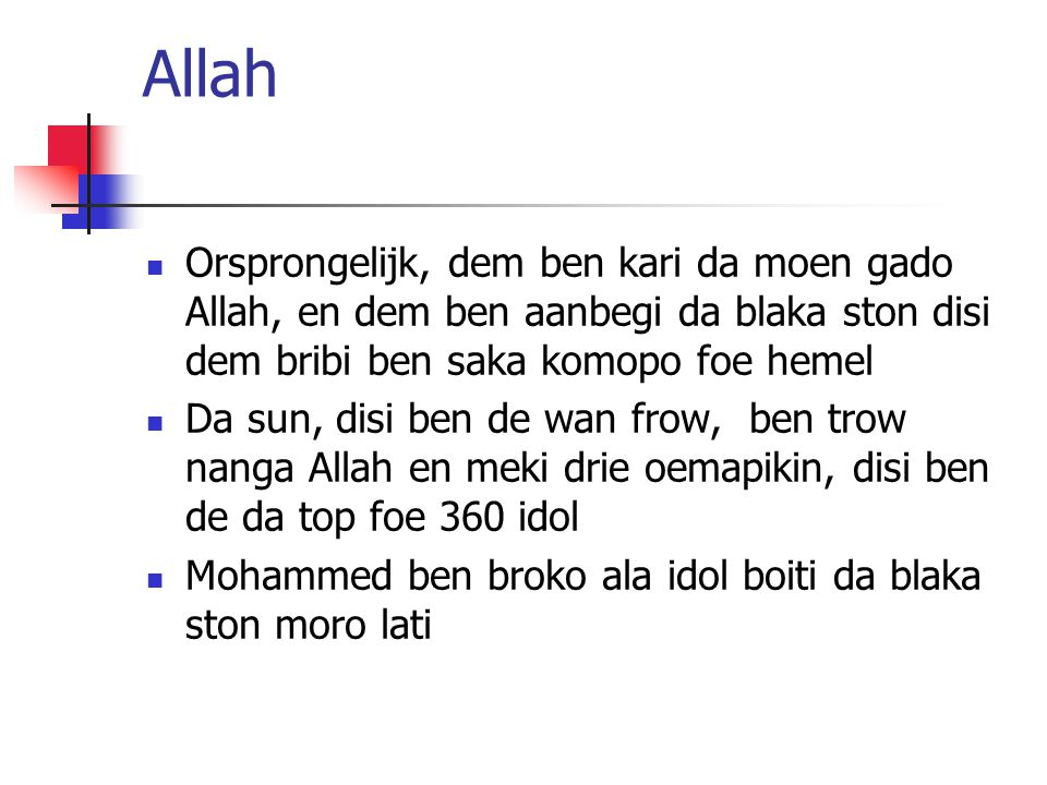 Allah Orsprongelijk, dem ben kari da moen gado Allah, en dem ben aanbegi da blaka ston disi dem bribi ben saka komopo foe hemel Da sun, disi ben de wa