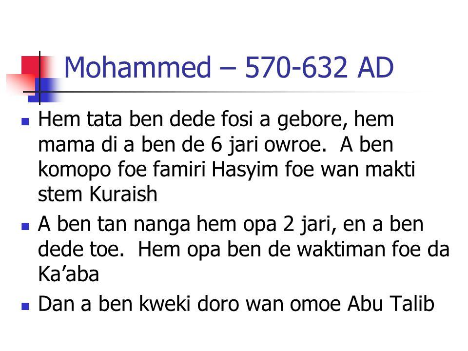 Mohammed – 570-632 AD Hem tata ben dede fosi a gebore, hem mama di a ben de 6 jari owroe.