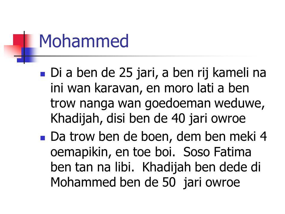 Mohammed Di a ben de 25 jari, a ben rij kameli na ini wan karavan, en moro lati a ben trow nanga wan goedoeman weduwe, Khadijah, disi ben de 40 jari owroe Da trow ben de boen, dem ben meki 4 oemapikin, en toe boi.