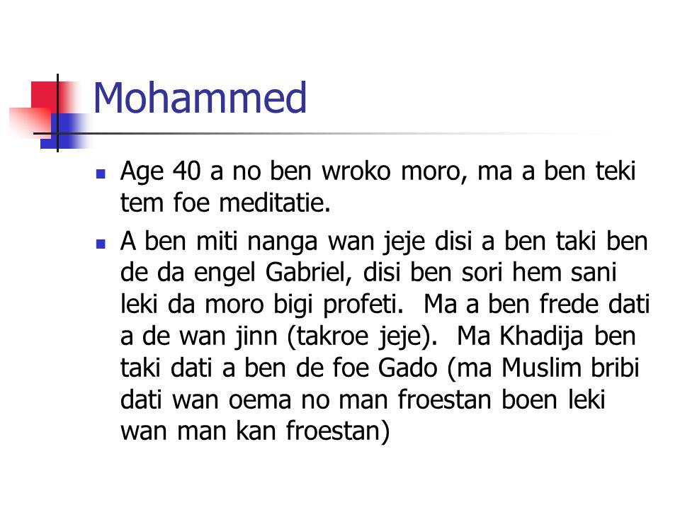 Mohammed Age 40 a no ben wroko moro, ma a ben teki tem foe meditatie.