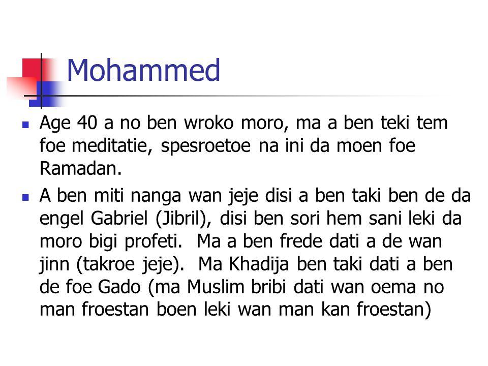 Mohammed Age 40 a no ben wroko moro, ma a ben teki tem foe meditatie, spesroetoe na ini da moen foe Ramadan. A ben miti nanga wan jeje disi a ben taki