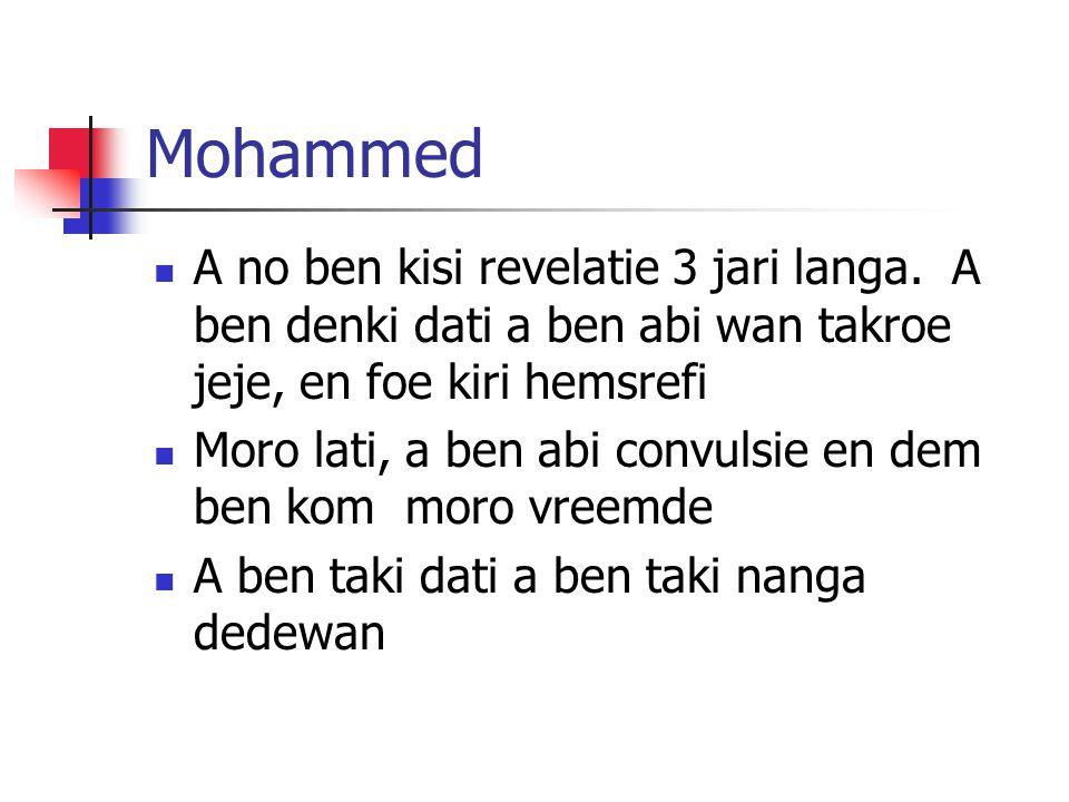 Mohammed A no ben kisi revelatie 3 jari langa. A ben denki dati a ben abi wan takroe jeje, en foe kiri hemsrefi Moro lati, a ben abi convulsie en dem