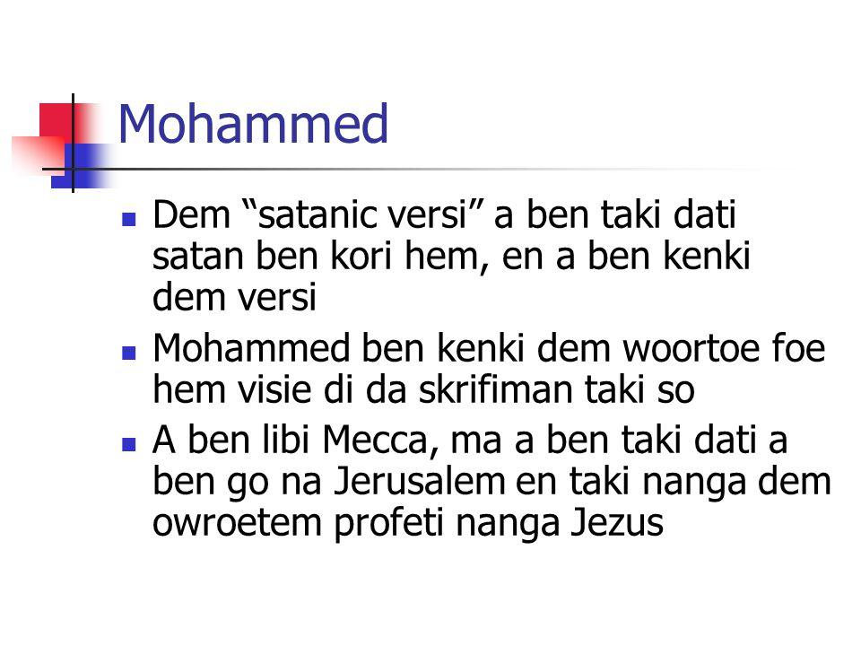 Mohammed Dem satanic versi a ben taki dati satan ben kori hem, en a ben kenki dem versi Mohammed ben kenki dem woortoe foe hem visie di da skrifiman taki so A ben libi Mecca, ma a ben taki dati a ben go na Jerusalem en taki nanga dem owroetem profeti nanga Jezus