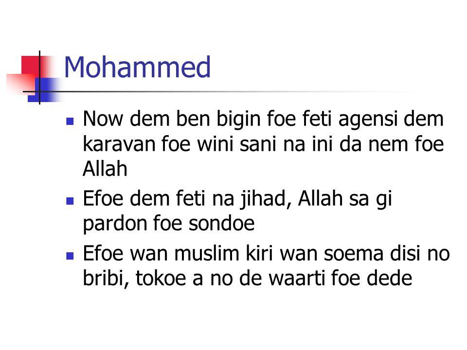 Mohammed Now dem ben bigin foe feti agensi dem karavan foe wini sani na ini da nem foe Allah Efoe dem feti na jihad, Allah sa gi pardon foe sondoe Efoe wan muslim kiri wan soema disi no bribi, tokoe a no de waarti foe dede